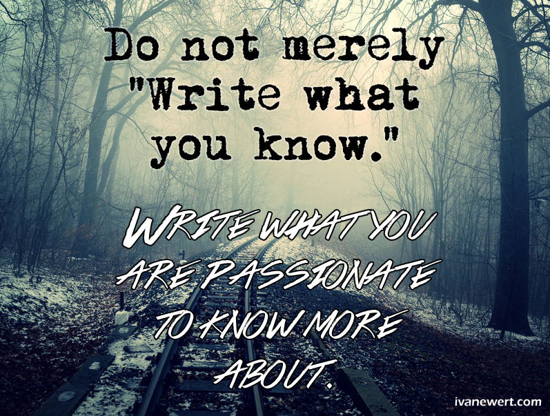 Write what you are passionate to know more about.
